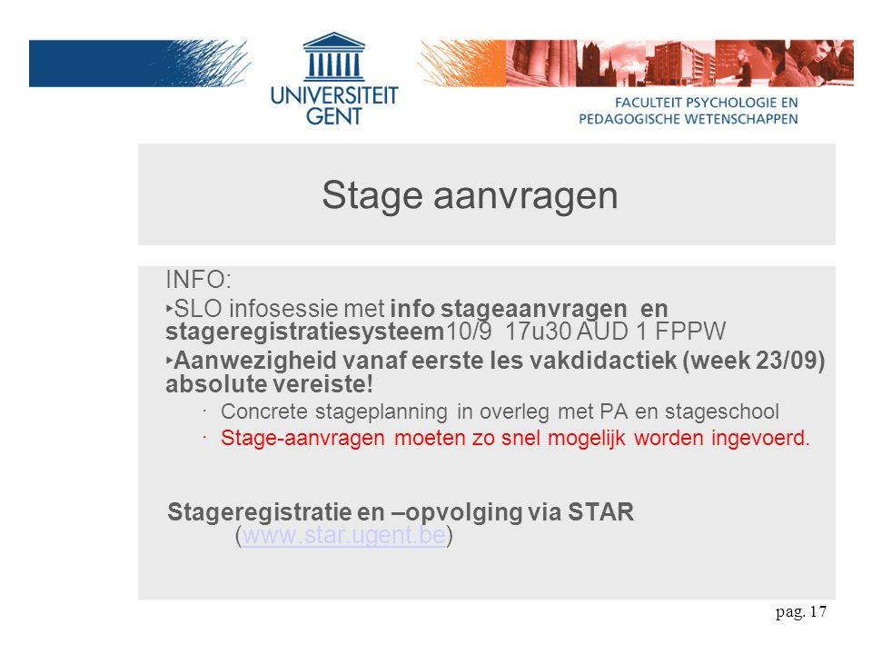 Stage aanvragen INFO: SLO infosessie met info stageaanvragen en stageregistratiesysteem10/9 17u30 AUD 1 FPPW.