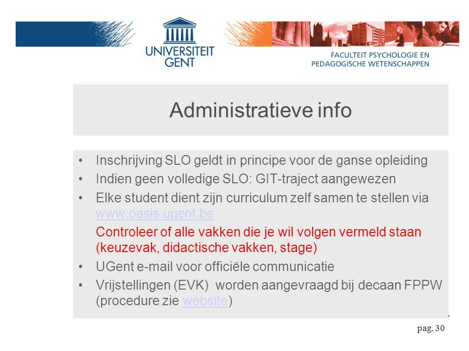 Administratieve info Inschrijving SLO geldt in principe voor de ganse opleiding. Indien geen volledige SLO: GIT-traject aangewezen.