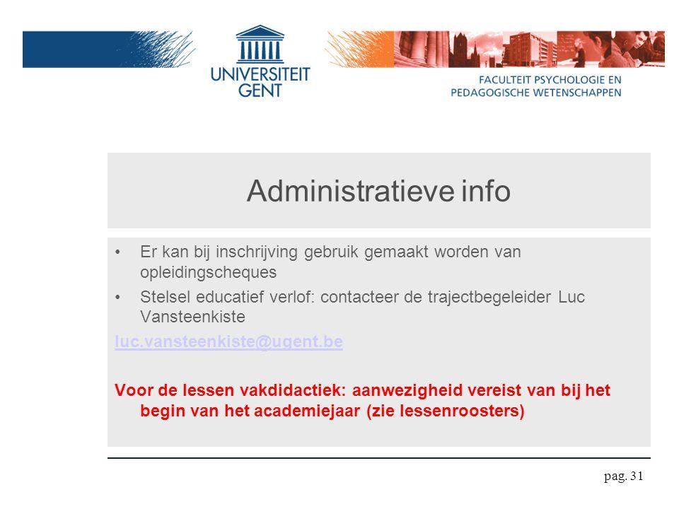 Administratieve info Er kan bij inschrijving gebruik gemaakt worden van opleidingscheques.