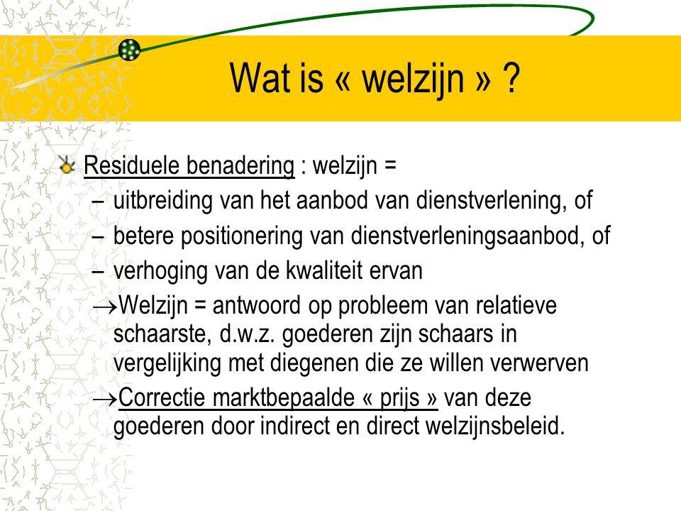 Wat is « welzijn » Residuele benadering : welzijn =