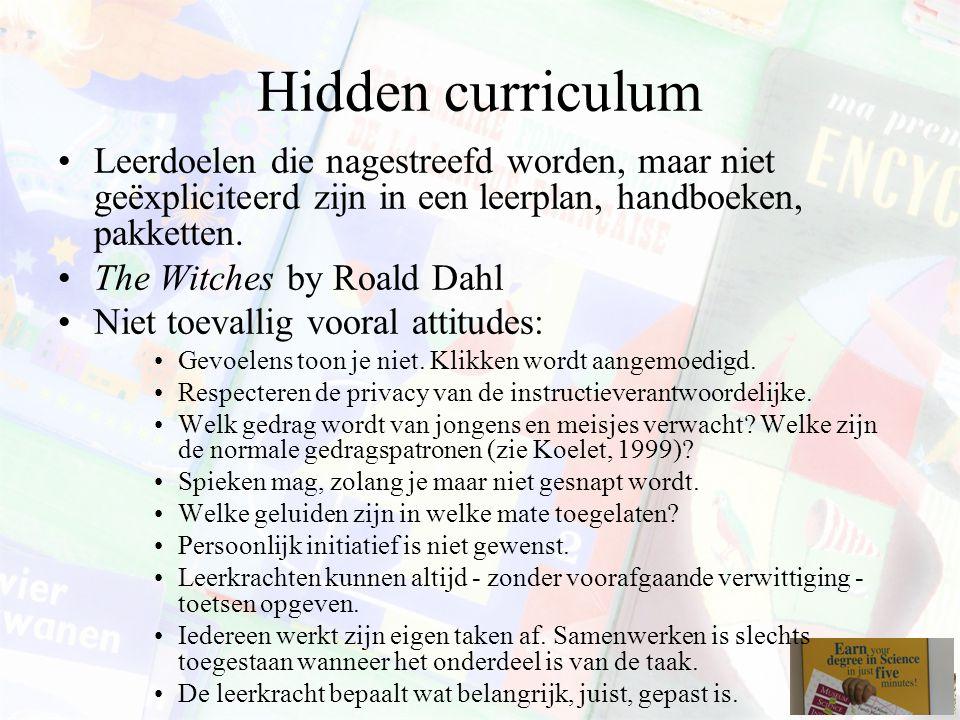 Hidden curriculum Leerdoelen die nagestreefd worden, maar niet geëxpliciteerd zijn in een leerplan, handboeken, pakketten.