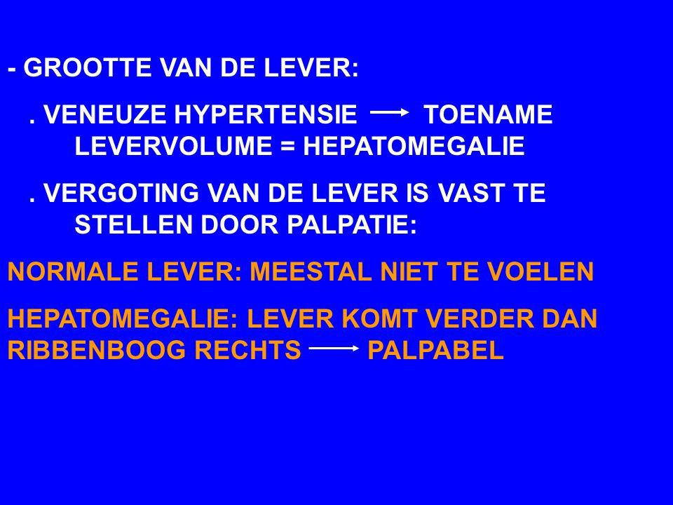 - GROOTTE VAN DE LEVER: . VENEUZE HYPERTENSIE TOENAME LEVERVOLUME = HEPATOMEGALIE.