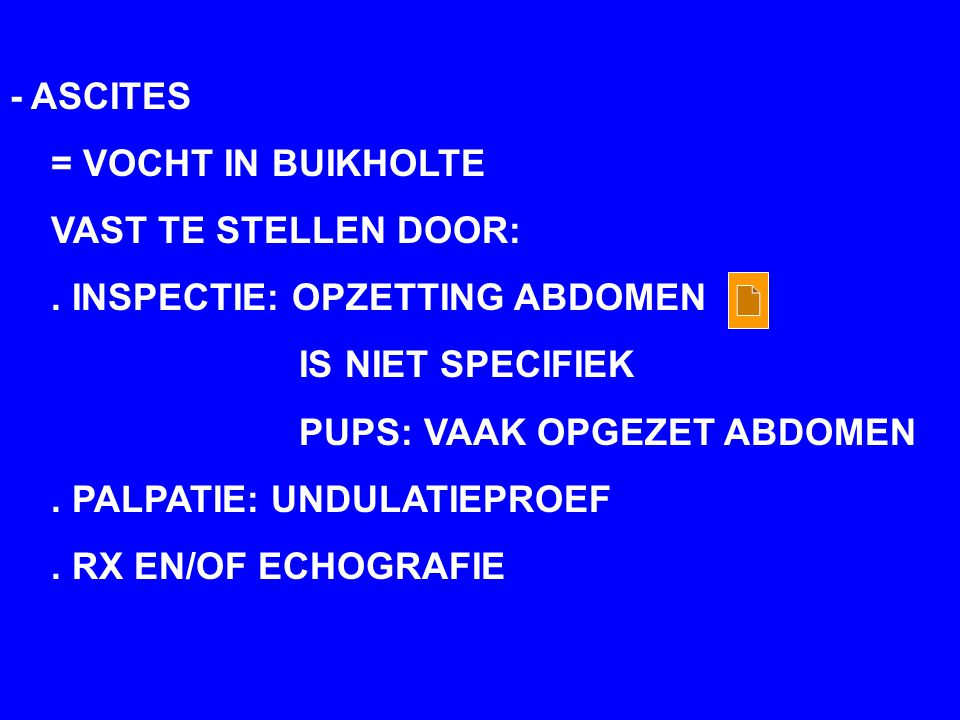 - ASCITES = VOCHT IN BUIKHOLTE. VAST TE STELLEN DOOR: . INSPECTIE: OPZETTING ABDOMEN. IS NIET SPECIFIEK.