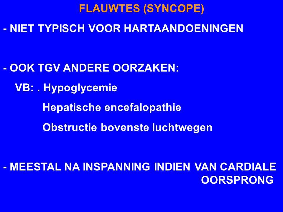 FLAUWTES (SYNCOPE) - NIET TYPISCH VOOR HARTAANDOENINGEN. - OOK TGV ANDERE OORZAKEN: VB: . Hypoglycemie.