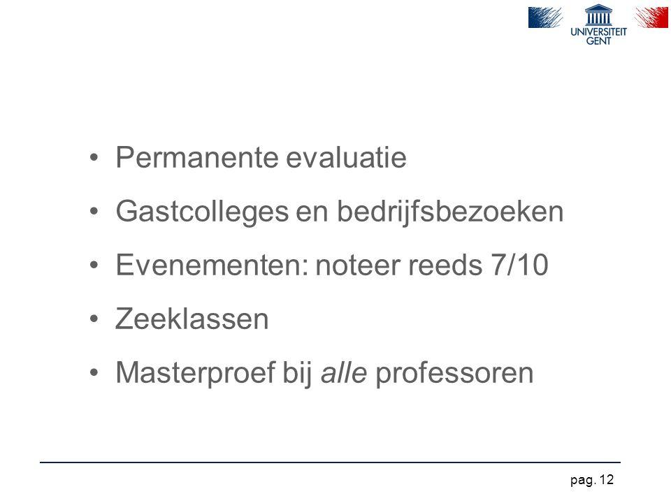 Permanente evaluatie Gastcolleges en bedrijfsbezoeken. Evenementen: noteer reeds 7/10. Zeeklassen.