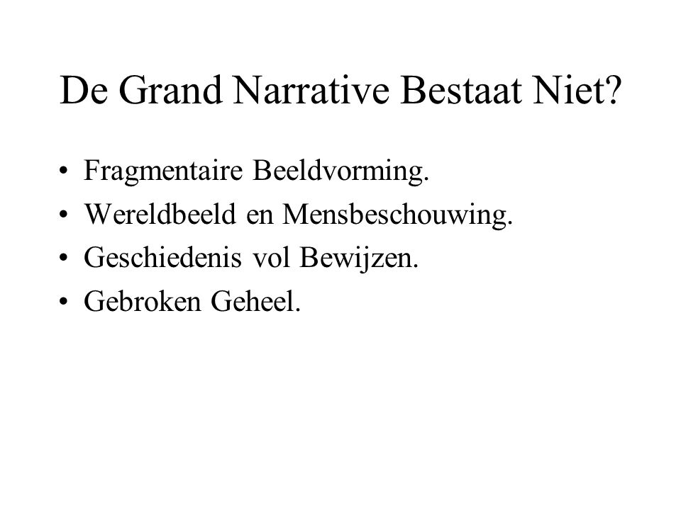 De Grand Narrative Bestaat Niet