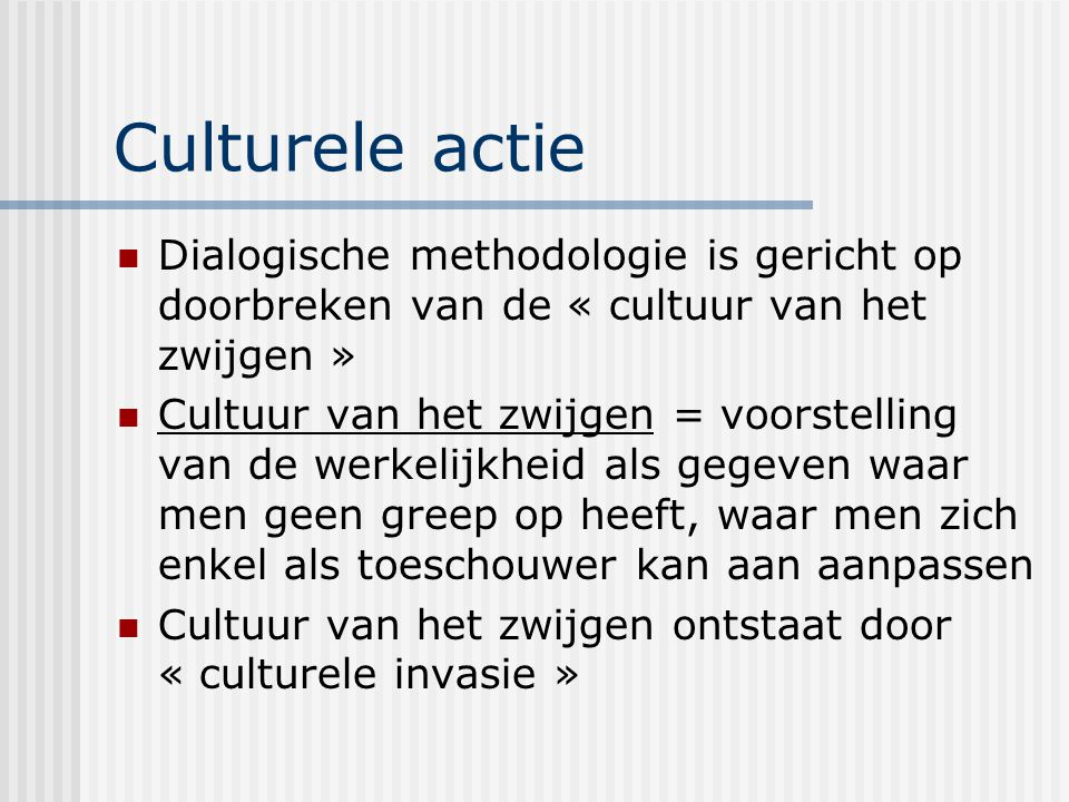 Culturele actie Dialogische methodologie is gericht op doorbreken van de « cultuur van het zwijgen »