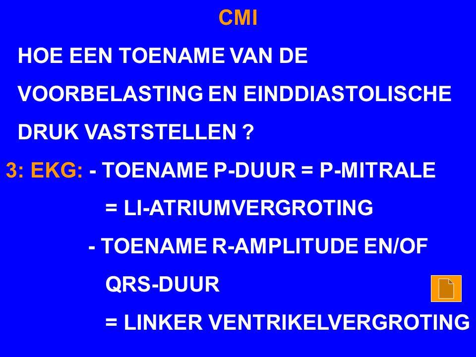 CMI HOE EEN TOENAME VAN DE. VOORBELASTING EN EINDDIASTOLISCHE. DRUK VASTSTELLEN 3: EKG: - TOENAME P-DUUR = P-MITRALE.