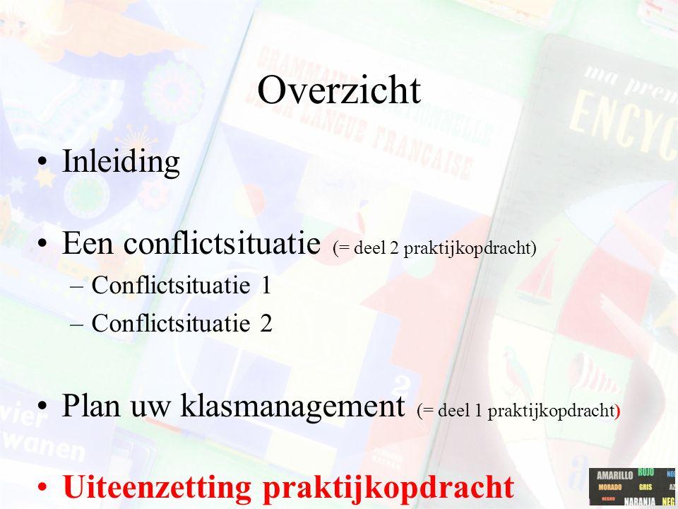 Overzicht Inleiding Een conflictsituatie (= deel 2 praktijkopdracht)