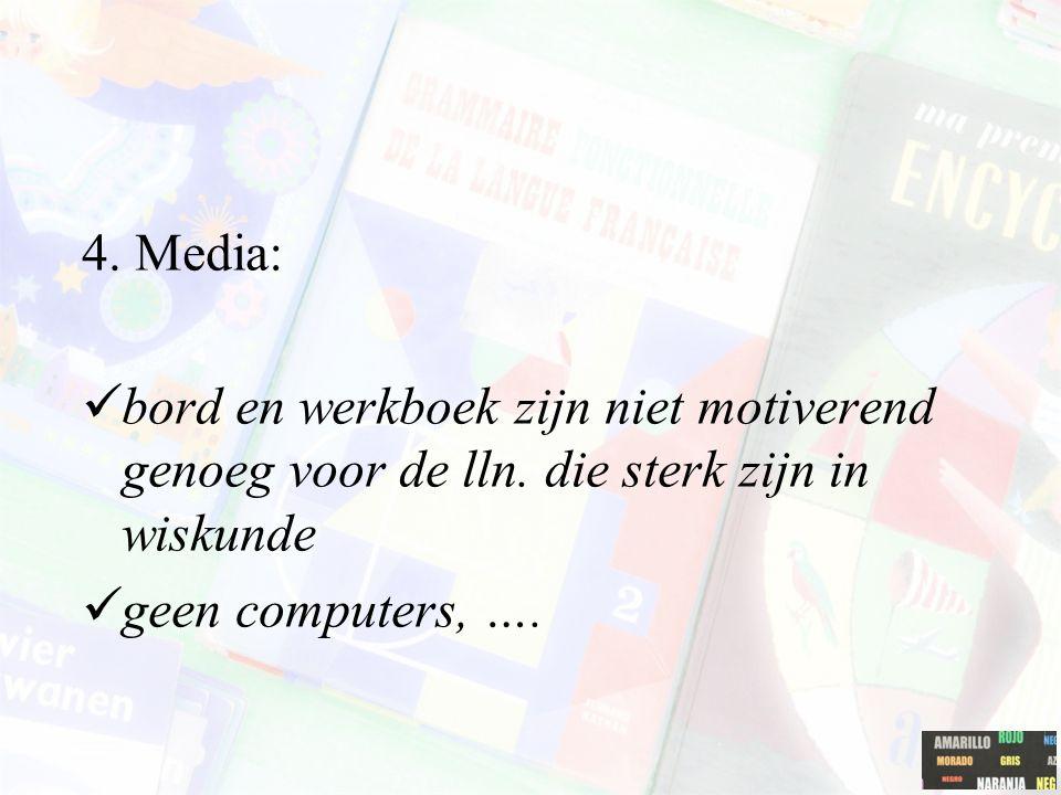 4. Media: bord en werkboek zijn niet motiverend genoeg voor de lln.