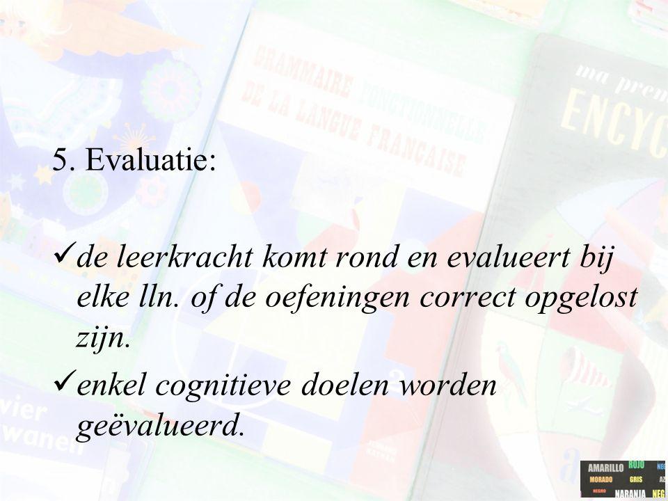 5. Evaluatie: de leerkracht komt rond en evalueert bij elke lln. of de oefeningen correct opgelost zijn.