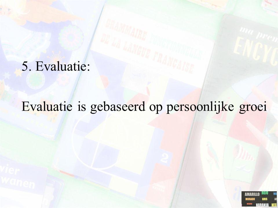 5. Evaluatie: Evaluatie is gebaseerd op persoonlijke groei