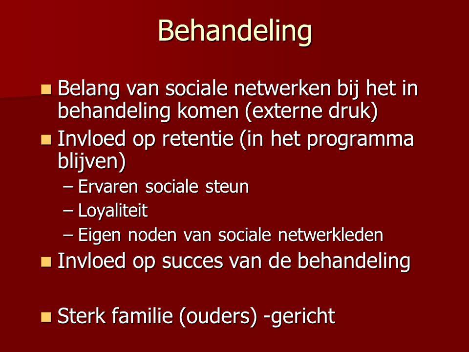 Behandeling Belang van sociale netwerken bij het in behandeling komen (externe druk) Invloed op retentie (in het programma blijven)