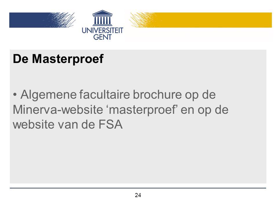 De Masterproef Algemene facultaire brochure op de Minerva-website 'masterproef' en op de website van de FSA.