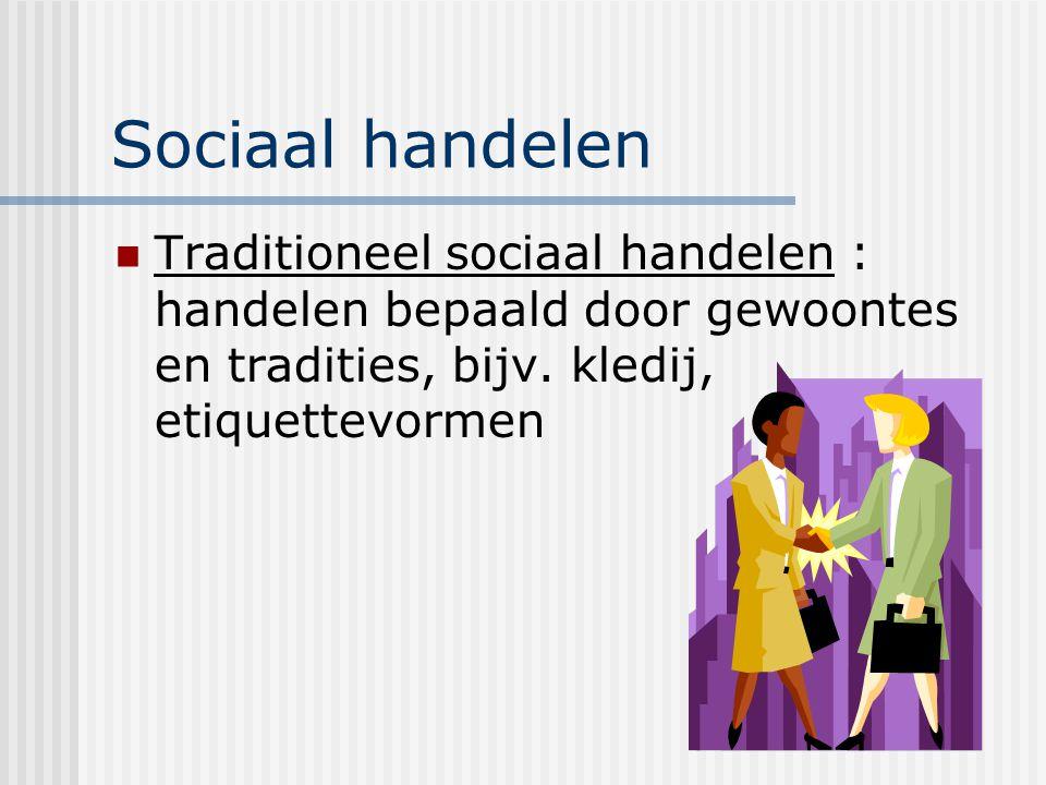 Sociaal handelen Traditioneel sociaal handelen : handelen bepaald door gewoontes en tradities, bijv.