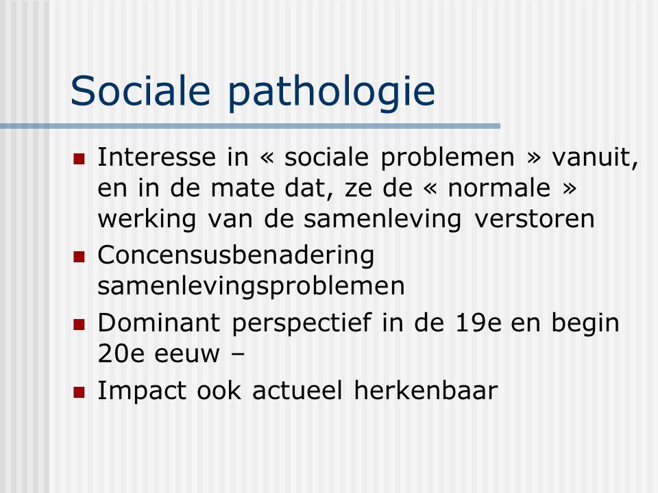 Sociale pathologie Interesse in « sociale problemen » vanuit, en in de mate dat, ze de « normale » werking van de samenleving verstoren.