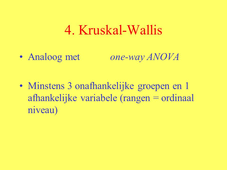 4. Kruskal-Wallis Analoog met one-way ANOVA