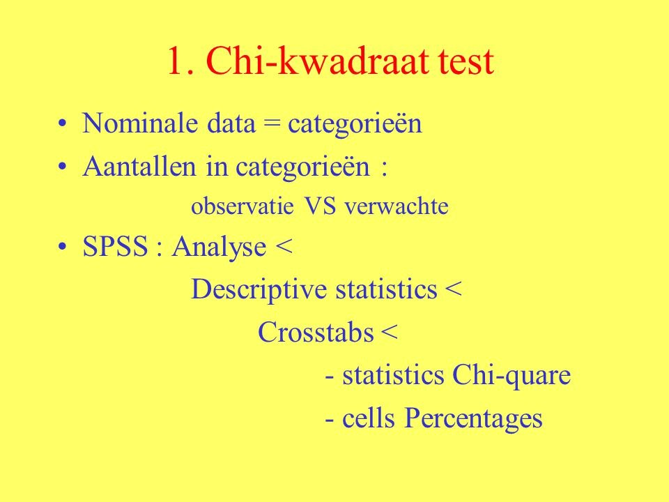 1. Chi-kwadraat test Nominale data = categorieën