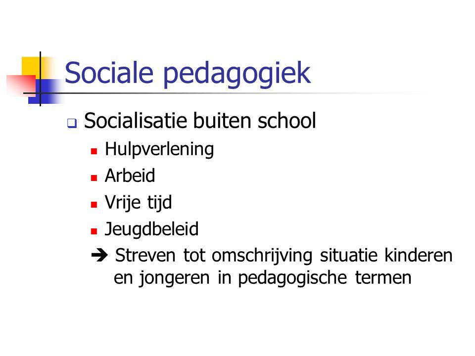 Sociale pedagogiek Socialisatie buiten school Hulpverlening Arbeid