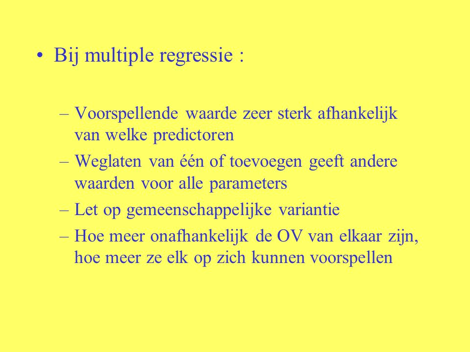 Bij multiple regressie :