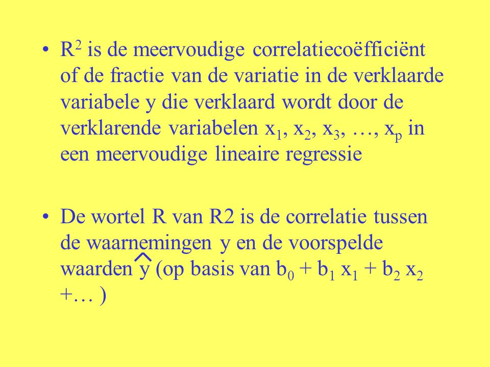 R2 is de meervoudige correlatiecoëfficiënt of de fractie van de variatie in de verklaarde variabele y die verklaard wordt door de verklarende variabelen x1, x2, x3, …, xp in een meervoudige lineaire regressie