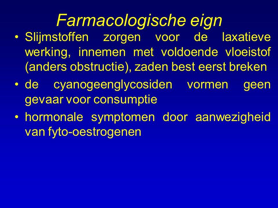 Farmacologische eign Slijmstoffen zorgen voor de laxatieve werking, innemen met voldoende vloeistof (anders obstructie), zaden best eerst breken.