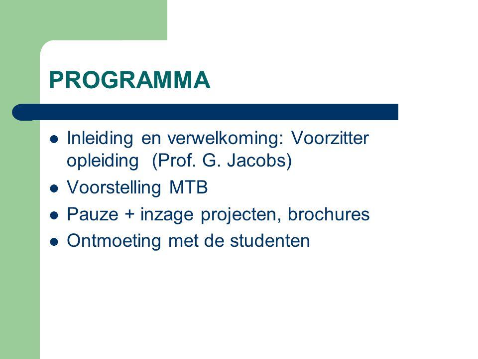 PROGRAMMA Inleiding en verwelkoming: Voorzitter opleiding (Prof. G. Jacobs) Voorstelling MTB. Pauze + inzage projecten, brochures.