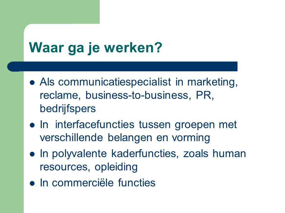 Waar ga je werken Als communicatiespecialist in marketing, reclame, business-to-business, PR, bedrijfspers.