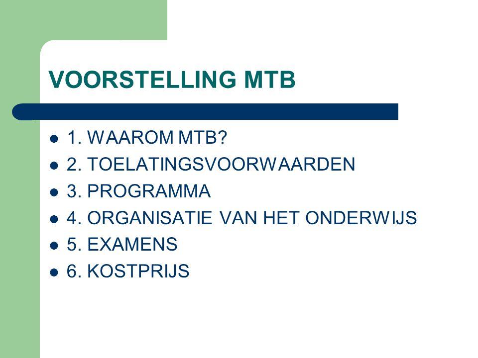 VOORSTELLING MTB 1. WAAROM MTB 2. TOELATINGSVOORWAARDEN 3. PROGRAMMA