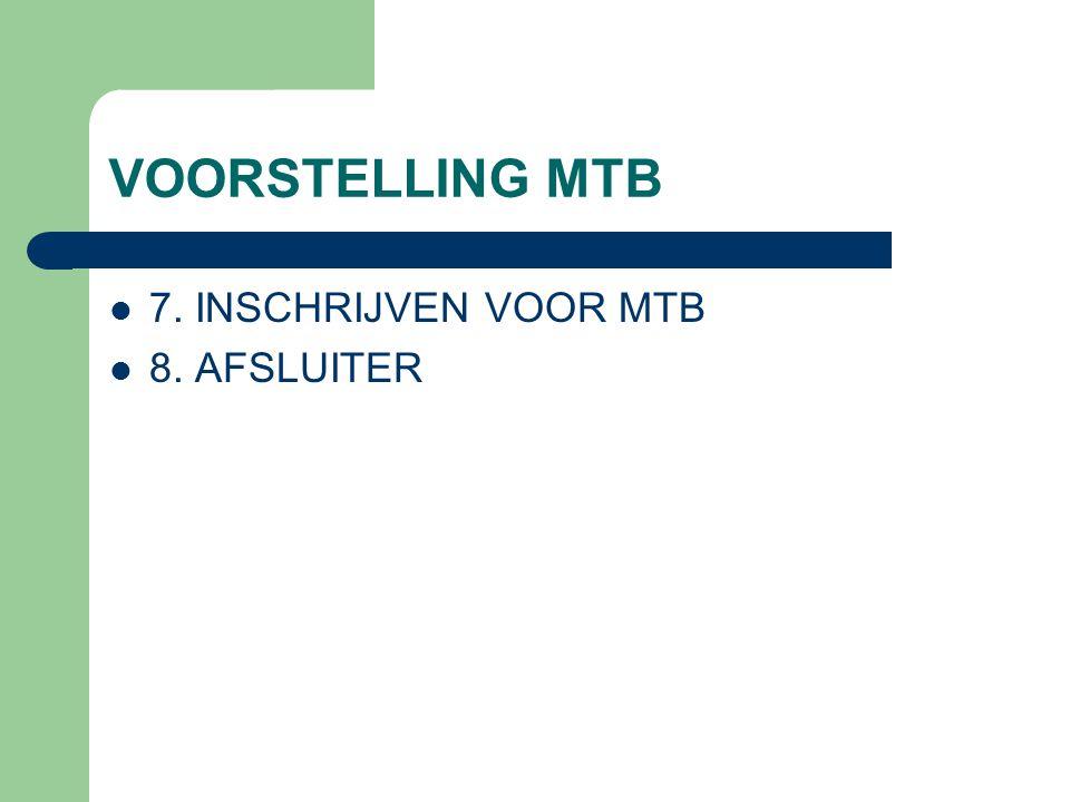 VOORSTELLING MTB 7. INSCHRIJVEN VOOR MTB 8. AFSLUITER