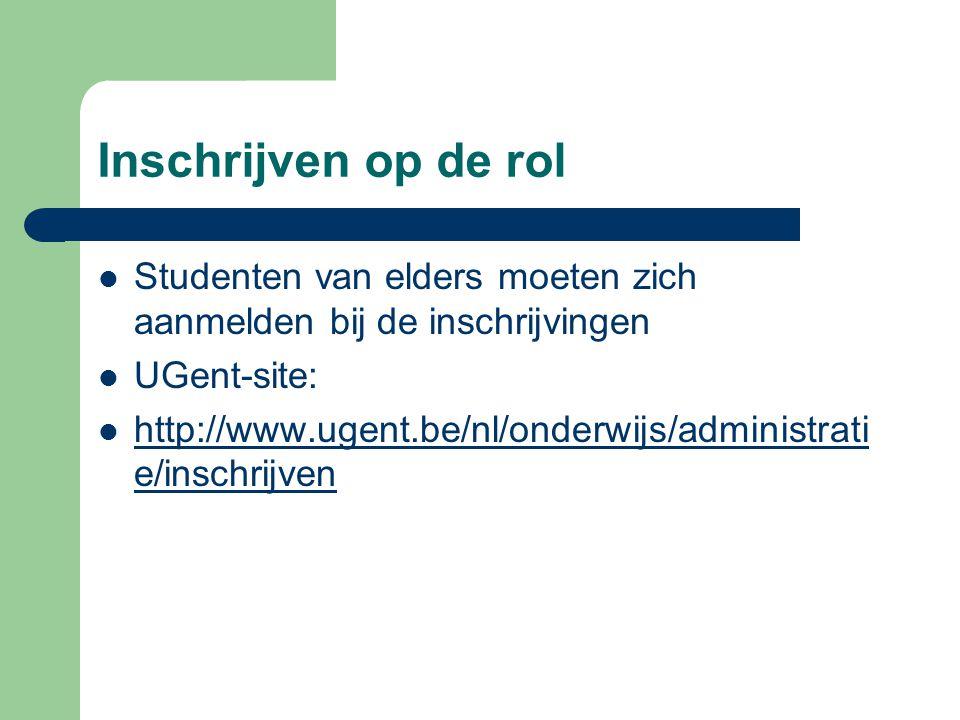 Inschrijven op de rol Studenten van elders moeten zich aanmelden bij de inschrijvingen. UGent-site: