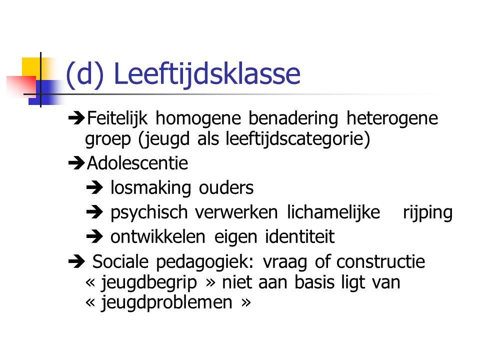 (d) Leeftijdsklasse Feitelijk homogene benadering heterogene groep (jeugd als leeftijdscategorie) Adolescentie.