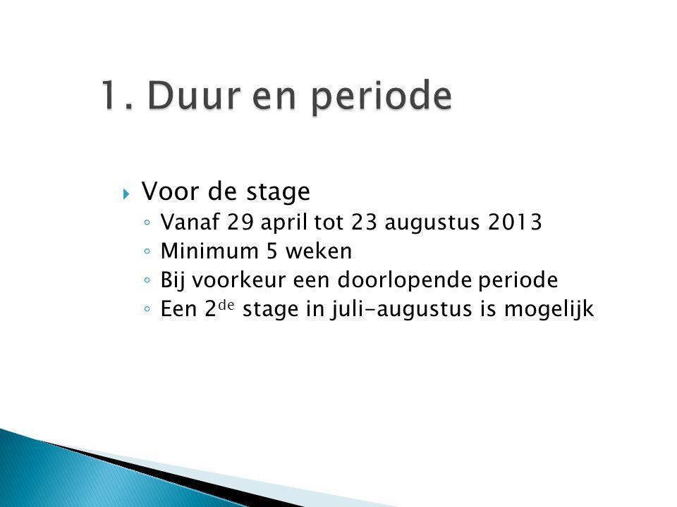 1. Duur en periode Voor de stage Vanaf 29 april tot 23 augustus 2013