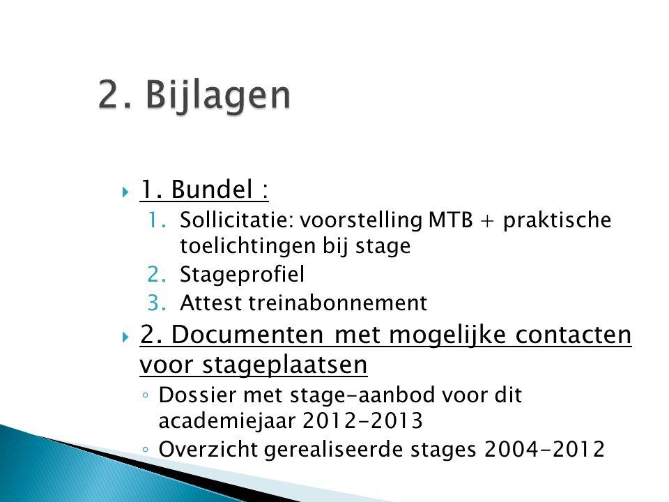 2. Bijlagen 1. Bundel : Sollicitatie: voorstelling MTB + praktische toelichtingen bij stage. Stageprofiel.