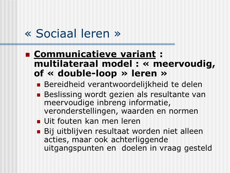 « Sociaal leren » Communicatieve variant : multilateraal model : « meervoudig, of « double-loop » leren »