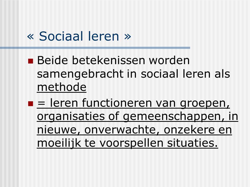 « Sociaal leren » Beide betekenissen worden samengebracht in sociaal leren als methode.