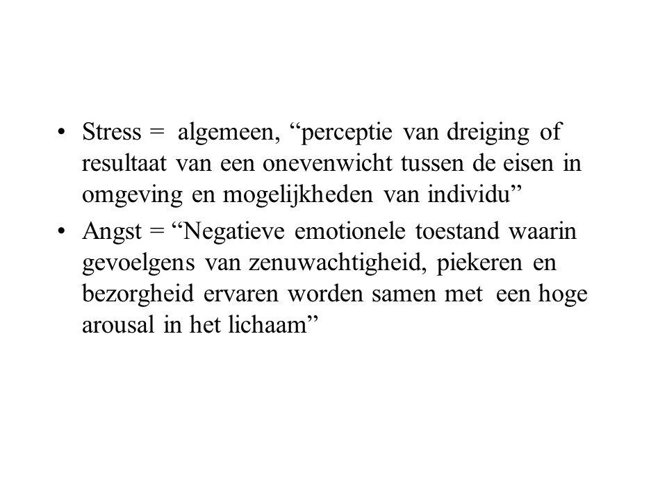 Stress = algemeen, perceptie van dreiging of resultaat van een onevenwicht tussen de eisen in omgeving en mogelijkheden van individu