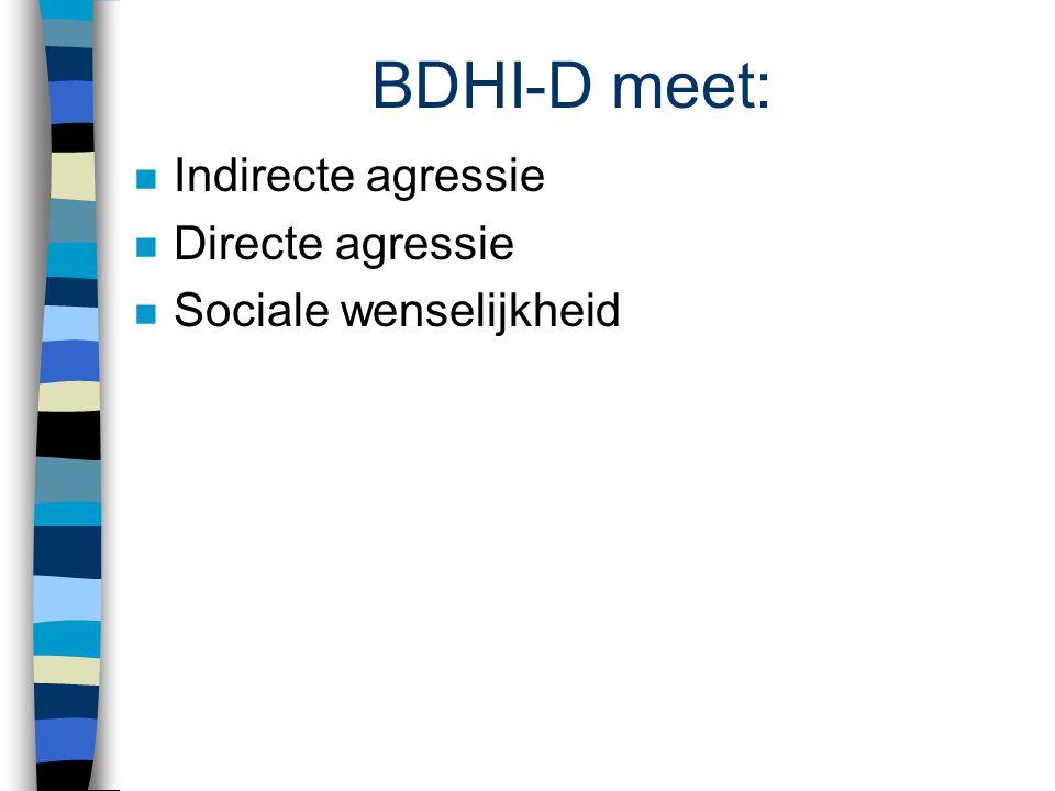 BDHI-D meet: Indirecte agressie Directe agressie Sociale wenselijkheid