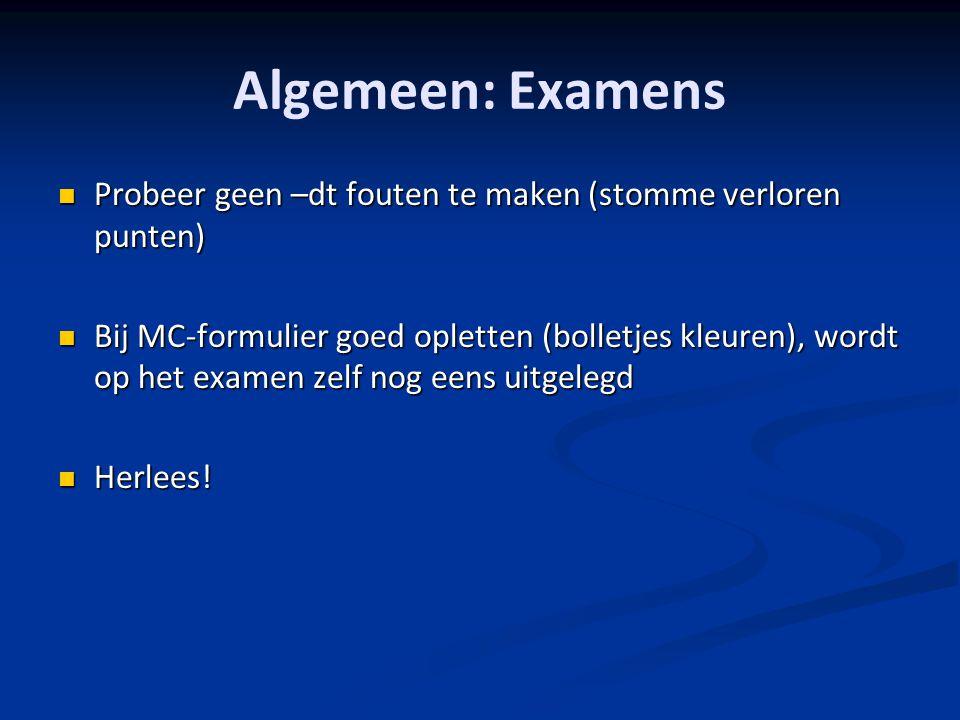 Algemeen: Examens Probeer geen –dt fouten te maken (stomme verloren punten)
