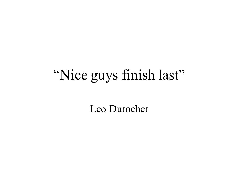 Nice guys finish last