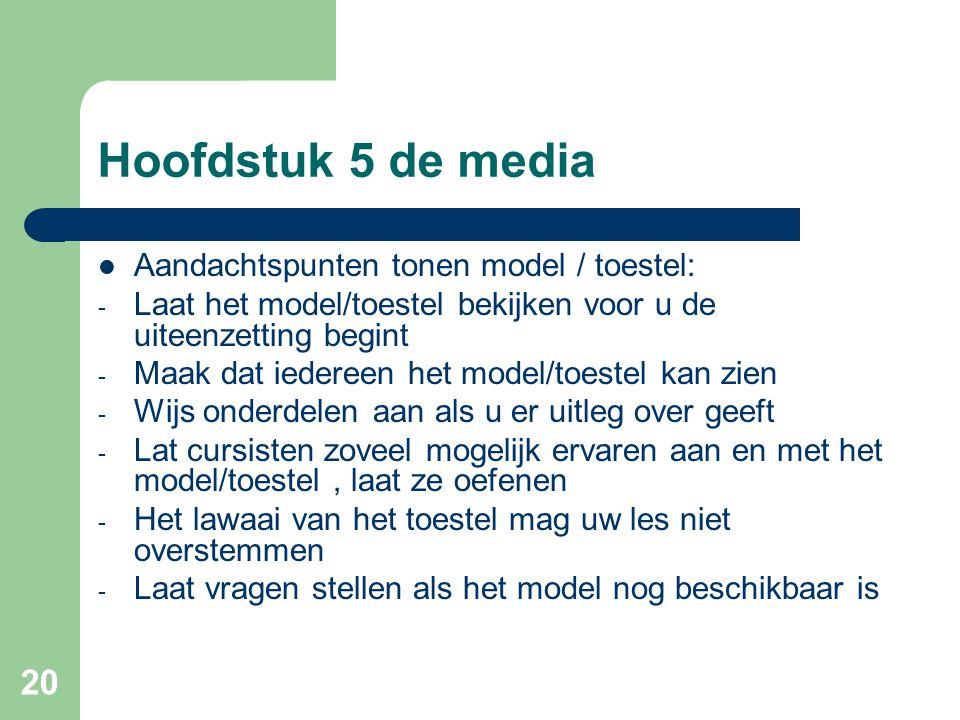 Hoofdstuk 5 de media Aandachtspunten tonen model / toestel: