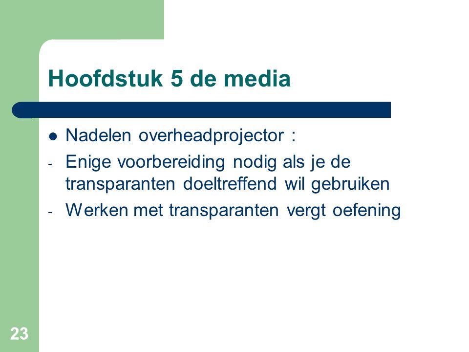 Hoofdstuk 5 de media Nadelen overheadprojector :