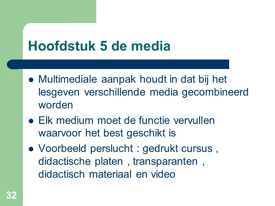 Hoofdstuk 5 de media Multimediale aanpak houdt in dat bij het lesgeven verschillende media gecombineerd worden.