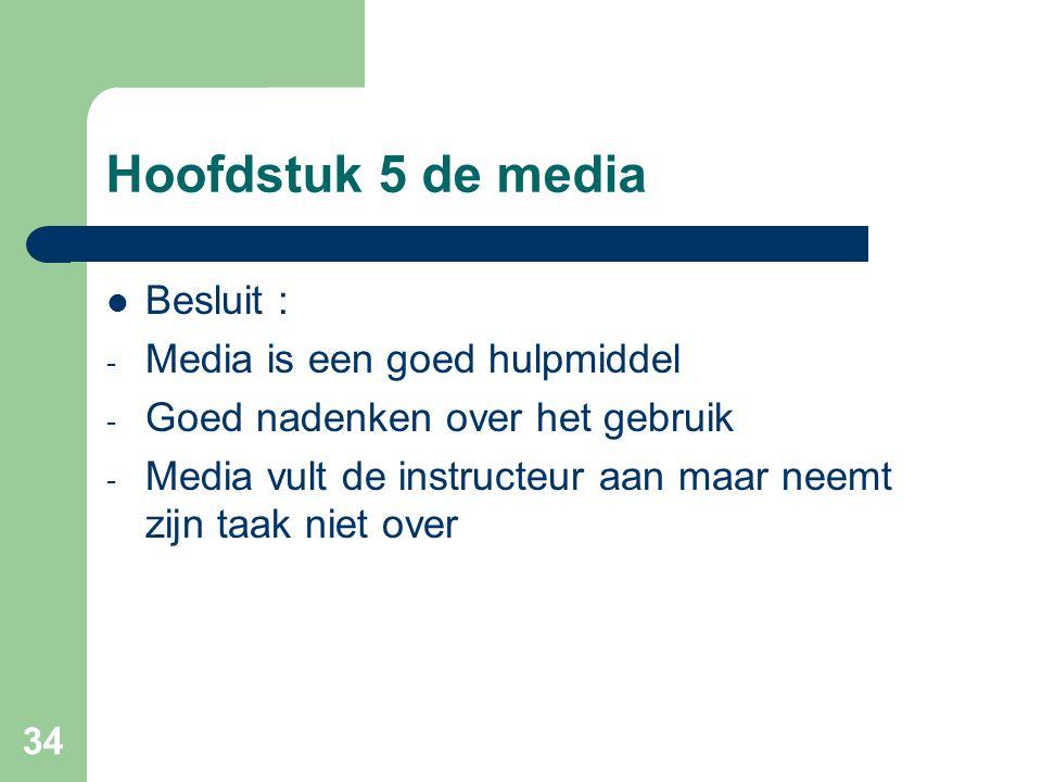 Hoofdstuk 5 de media Besluit : Media is een goed hulpmiddel