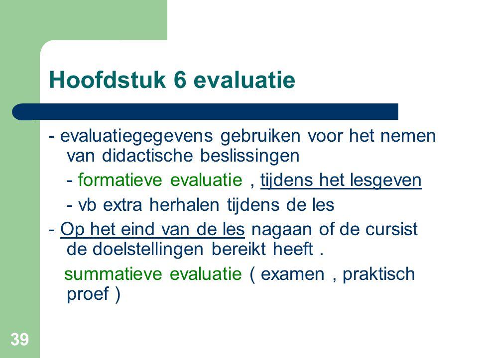 Hoofdstuk 6 evaluatie - evaluatiegegevens gebruiken voor het nemen van didactische beslissingen. - formatieve evaluatie , tijdens het lesgeven.
