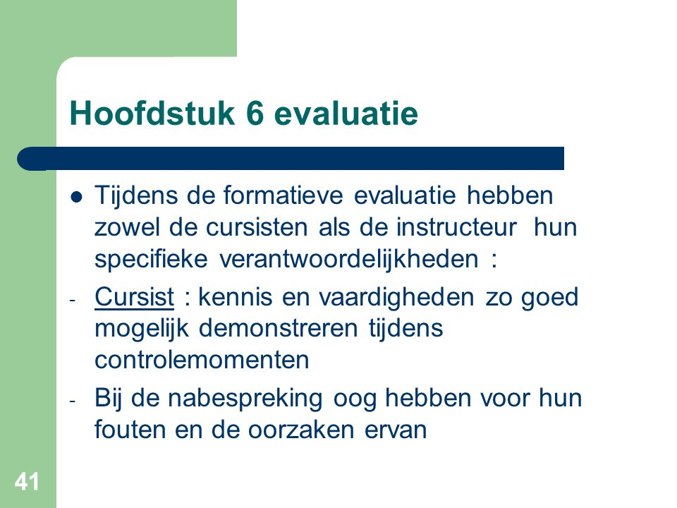 Hoofdstuk 6 evaluatie Tijdens de formatieve evaluatie hebben zowel de cursisten als de instructeur hun specifieke verantwoordelijkheden :