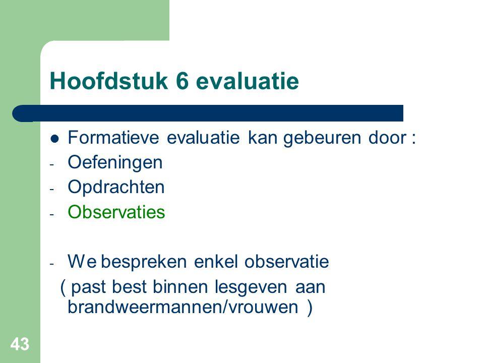 Hoofdstuk 6 evaluatie Formatieve evaluatie kan gebeuren door :
