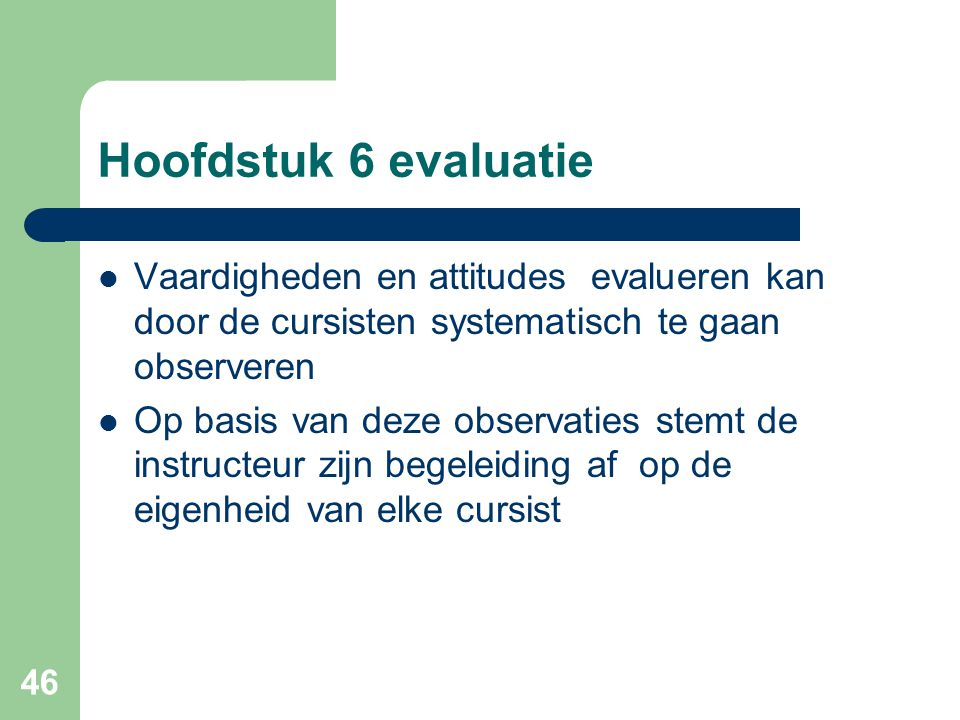 Hoofdstuk 6 evaluatie Vaardigheden en attitudes evalueren kan door de cursisten systematisch te gaan observeren.