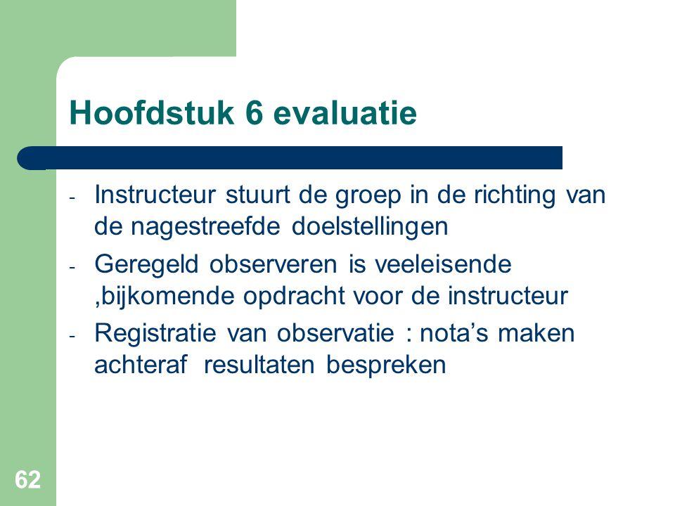 Hoofdstuk 6 evaluatie Instructeur stuurt de groep in de richting van de nagestreefde doelstellingen.