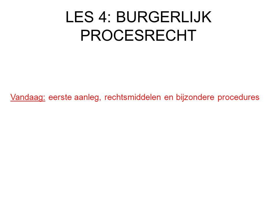 LES 4: BURGERLIJK PROCESRECHT